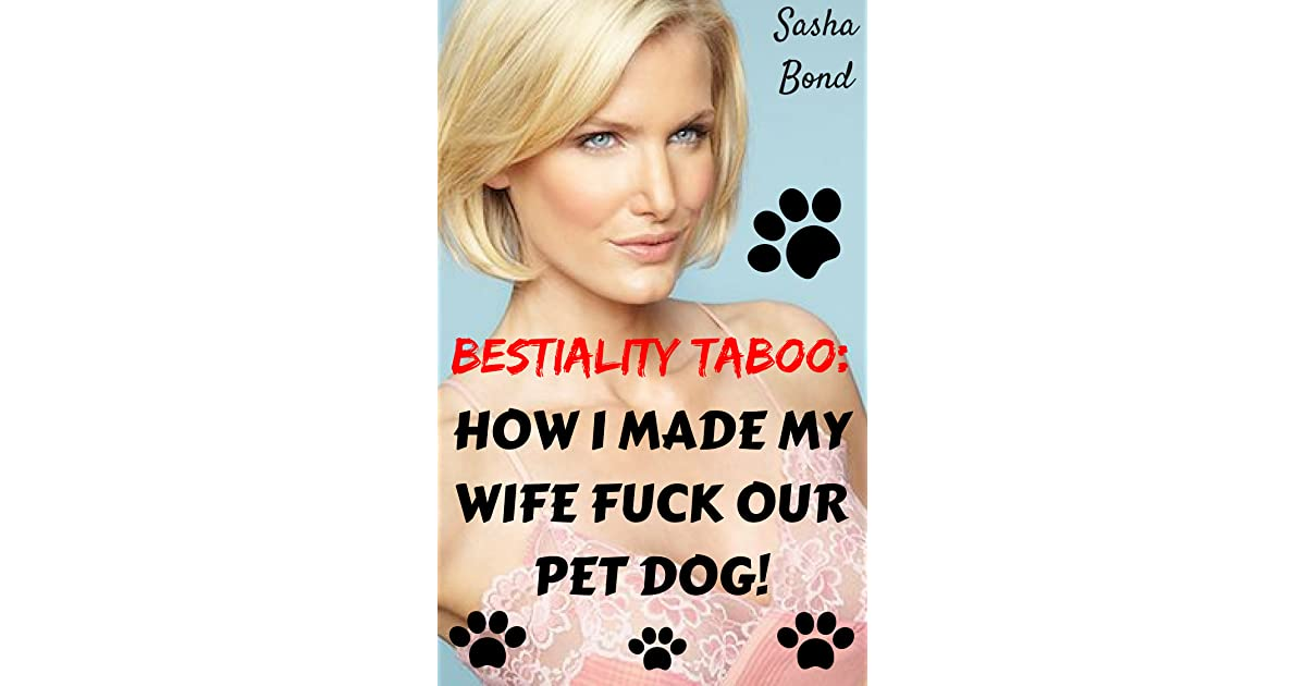 Bestiality Taboo: How I Made My Wife Fuck Our Pet Dog! by