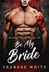 Be My Bride (Brother From Money, #19)