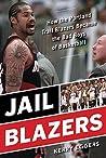 Jail Blazers: How the Portland Trail Blazers Became the Bad Boys of Basketball