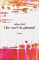 What is Painting? Representation and Modern Art by Julian Bell