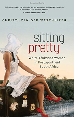 Sitting Pretty: White Afrikaans Women in Postapartheid South Africa