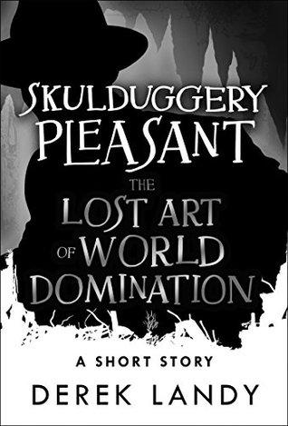 Read The Lost Art Of World Domination Skulduggery Pleasant 15 By Derek Landy