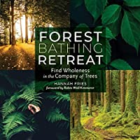 Forest Bathing Retreat: Find Wholeness in the Company of Trees