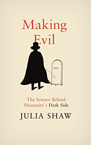 Julia Shaw - Making Evil; The Science Behind Humanity's Dark Side