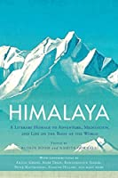 Himalaya: A Literary Homage to Adventure, Meditation, and Life on the Roof of the World