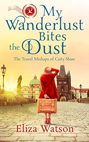 My Wanderlust Bites the Dust (The Travel Mishaps of Caity Shaw, #4)