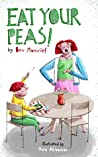Eat Your Peas! by Bev Moncrief