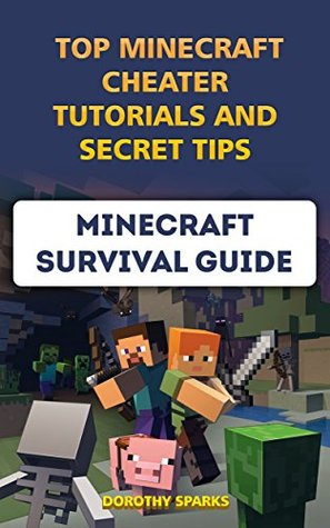 Minecraft Survival Guide: Top Minecraft Cheater Tutorials And Secret Tips