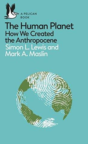 Il pianeta umano: Come abbiamo creato l'Antropocene by Simon L  Lewis