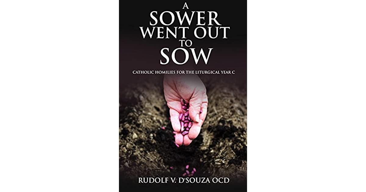 A SOWER WENT OUT TO SOW: Catholic Homiles - Year C by Rudolf V  Dsouza