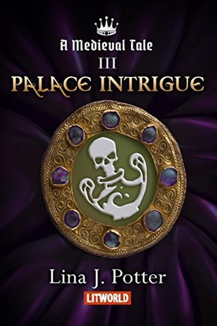 Palace Intrigue: A Strong Woman in the Middle Ages (A Medieval Tale #3)