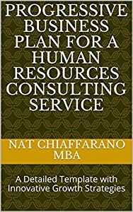 Progressive Business Plan for a Human Resources Consulting Service: A Detailed Template with Innovative Growth Strategies