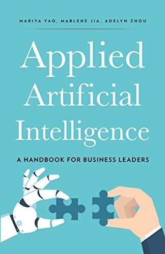 Applied Artificial Intelligence A Handbook for Business Leaders - Mariya Yaarlene Jia