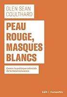 Peau rouge, masques blancs Contre la politique coloniale de la reconnaissance
