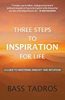 Three Steps to Inspiration for Life: A guide to Mastering Mindset and Intuition