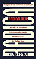 Radical Help: How We Can Remake the Relationships Between Us and Revolutionise the Welfare State