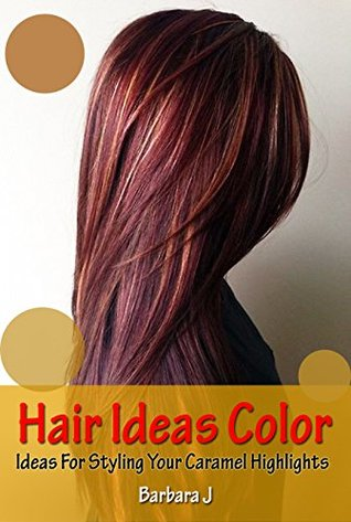 Hair Ideas Color: Ideas For Styling Your Caramel Highlights