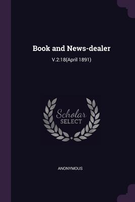 Book and News-Dealer: V.2:18(april 1891)  by  Anonymous