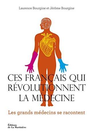 Ces Français qui révolutionnent la médecine. Les Grands médecins se racontent (NON FICTION)
