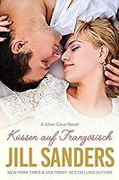 Küssen auf Französisch (Silver Cove Serie #2)