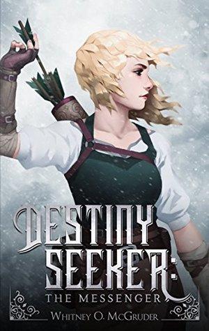 Destiny Seeker: The Messenger (Destiny Seeker, #1)