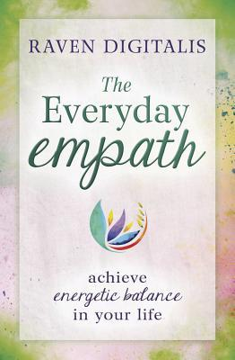 The Everyday Empath: Achieve Energetic Balance in Your Life by Raven