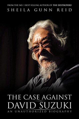 The Case Against David Suzuki: An Unauthorized Biography