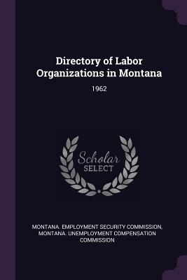 Directory of Labor Organizations in Montana: 1962