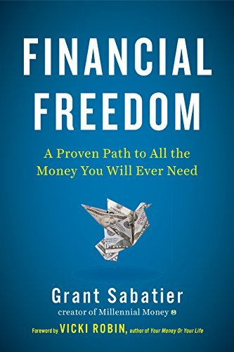 Financial Freedom - A Proven Path to All the Money You Will Ever Need