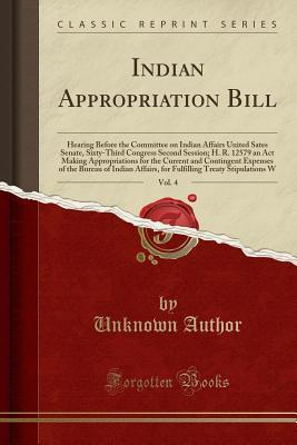 Indian Appropriation Bill, Vol. 4: Hearing Before the Committee on Indian Affairs United Sates Senate, Sixty-Third Congress Second Session; H. R. 12579 an ACT Making Appropriations for the Current and Contingent Expenses of the Bureau of Indian Affairs, F