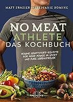 No Meat Athlete – Das Kochbuch: Vegane Kraftstoff-Rezepte für mehr Power im Sport und pure Lebensfreude