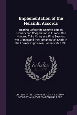 Implementation of the Helsinki Accords: Hearing Before the Commission on Security and Cooperation in Europe, One Hundred Third Congress, First Session, War Crimes and the Humanitarian Crisis in the Former Yugoslavia, January 25, 1993