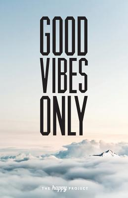 Good Vibes Only: The Book of Inspirational Words