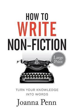 How to Write Non-Fiction Large Print Edition: Turn Your Knowledge Into Words
