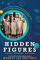 Hidden Figures: The Untold True Story of Four African American Women Who Helped Launch Our Nation Into Space