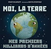 Moi, La Terre: Mes Premiers Milliards d'Annees