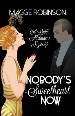 Nobody's Sweetheart Now (A Lady Adelaide Mystery #1)