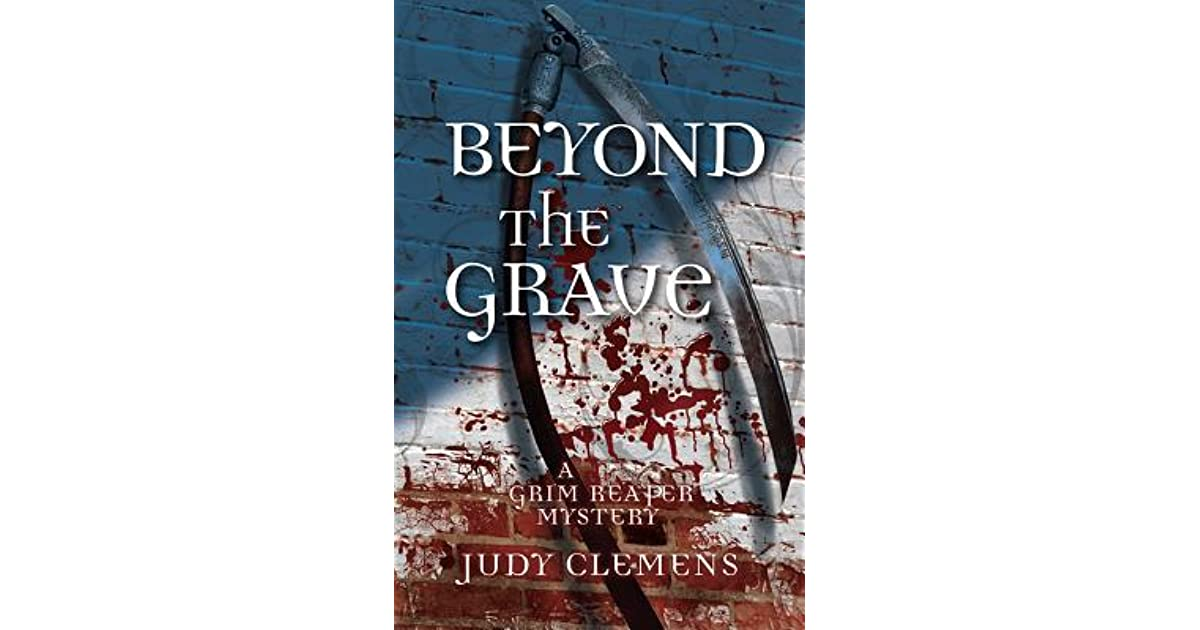 Beyond The Grave Grim Reaper Mystery 5 By Judy Clemens