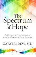 The Spectrum of Hope: An Optimistic and New Approach to Thinking about Alzheimer's Disease and Other Dementias