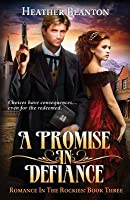 A Promise in Defiance (Romance in the Rockies Book 3)