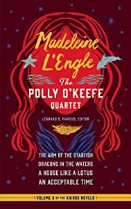 Madeleine l'Engle: The Polly O'Keefe Quartet (Loa #310): The Arm of the Starfish / Dragons in the Waters / A House Like a Lotus / An Acceptable Time (Library of America)