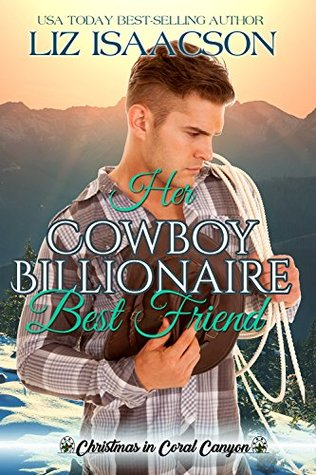 Her Cowboy Billionaire Best Friend (Christmas in Coral Canyon, #1)