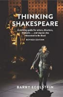 Thinking Shakespeare (Revised Edition): A Guide for Students, Actors, Directors, and Anyone Else Who Wants to Feel More Comfortable with the Bard