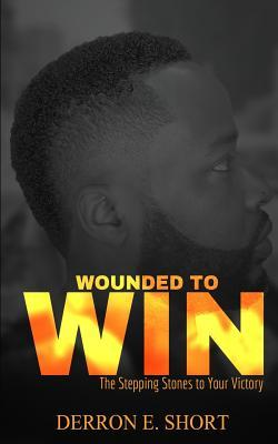 Wounded to Win: The Stepping Stones to Your Victory