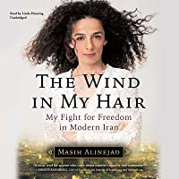 The Wind in My Hair Lib/E: My Fight for Freedom in Modern Iran