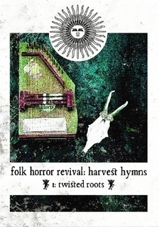 Folk Horror Revival: Harvest Hymns. Volume I- Twisted Roots