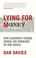 Lying for Money: How Legendary Frauds Reveal the Workings of the World