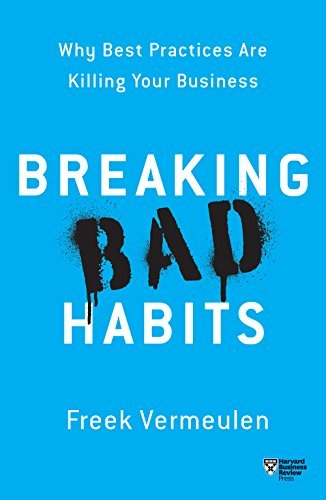 Breaking Bad Habits Why Best Practices Are Killing Your Business