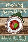 Berry Murderous (Tea Shop Cozy Mystery Book 2)