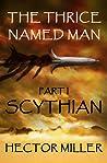 Scythian (The Thrice Named Man, #1)